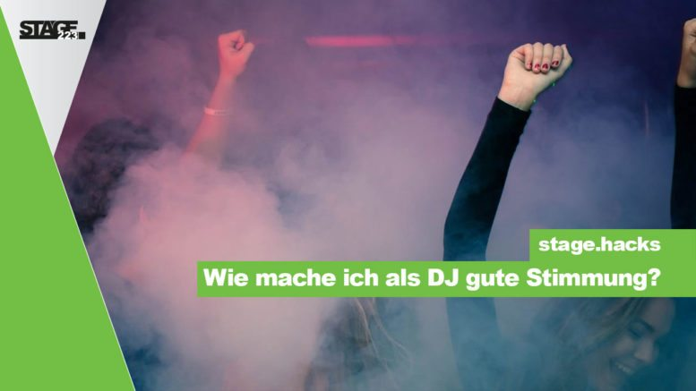 Wie mache ich als DJ gute Stimmung?