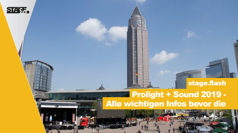 Prolight + Sound 2019 - Alles wichtige zur Messe.