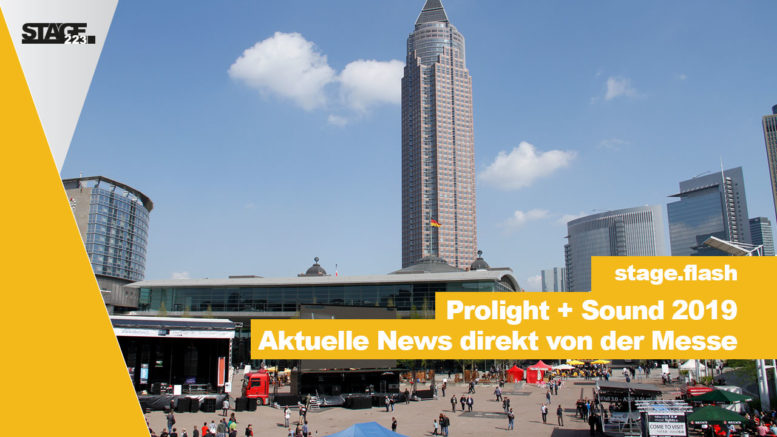 Prolight + Sound 2019 Aktuelle News direkt von der Messe