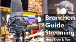 """Mit dem Huss Licht & Ton """"Branchenguide Streaming"""" neue Geschäftsfelder erschließen Virtuelle Lösungen für Events, Kommunikation und Vertrieb"""